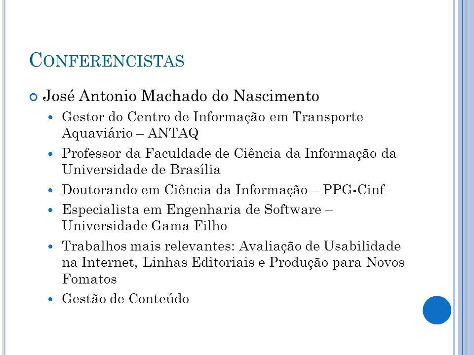 C ONFERENCISTAS José Antonio Machado do Nascimento Gestor do Centro de Informação em Transporte Aquaviário – ANTAQ Professor da Faculdade de Ciência d
