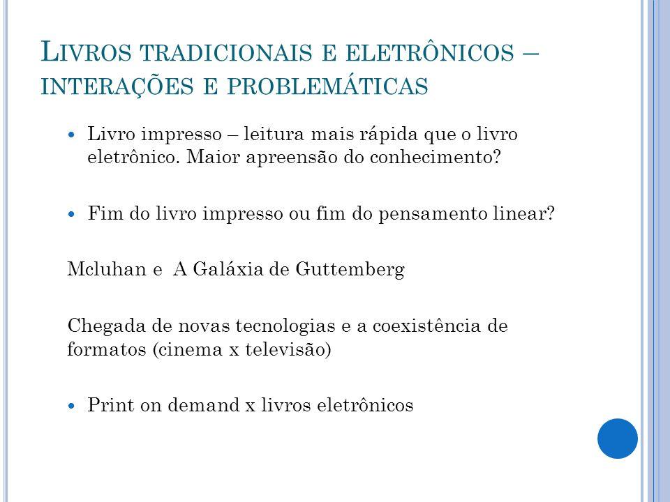 L IVROS TRADICIONAIS E ELETRÔNICOS – INTERAÇÕES E PROBLEMÁTICAS Livro impresso – leitura mais rápida que o livro eletrônico. Maior apreensão do conhec