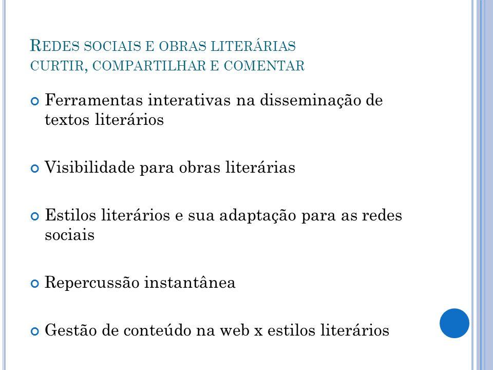 R EDES SOCIAIS E OBRAS LITERÁRIAS CURTIR, COMPARTILHAR E COMENTAR Ferramentas interativas na disseminação de textos literários Visibilidade para obras
