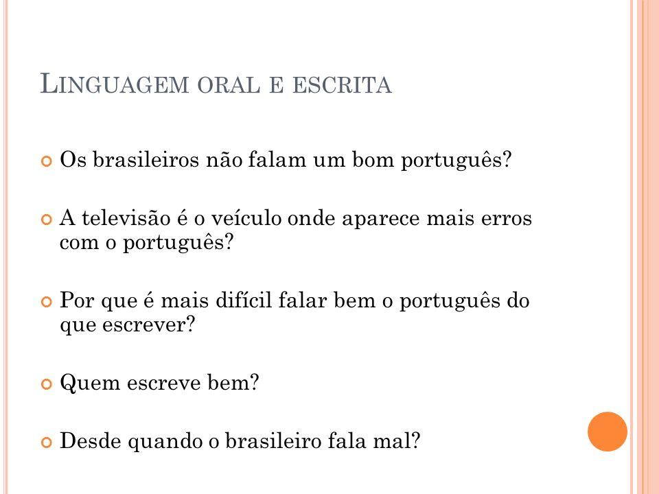 L INGUAGEM ORAL E ESCRITA Os brasileiros não falam um bom português.