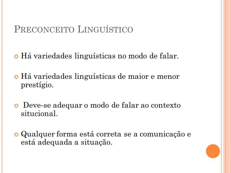 P RECONCEITO L INGUÍSTICO Há variedades linguísticas no modo de falar.