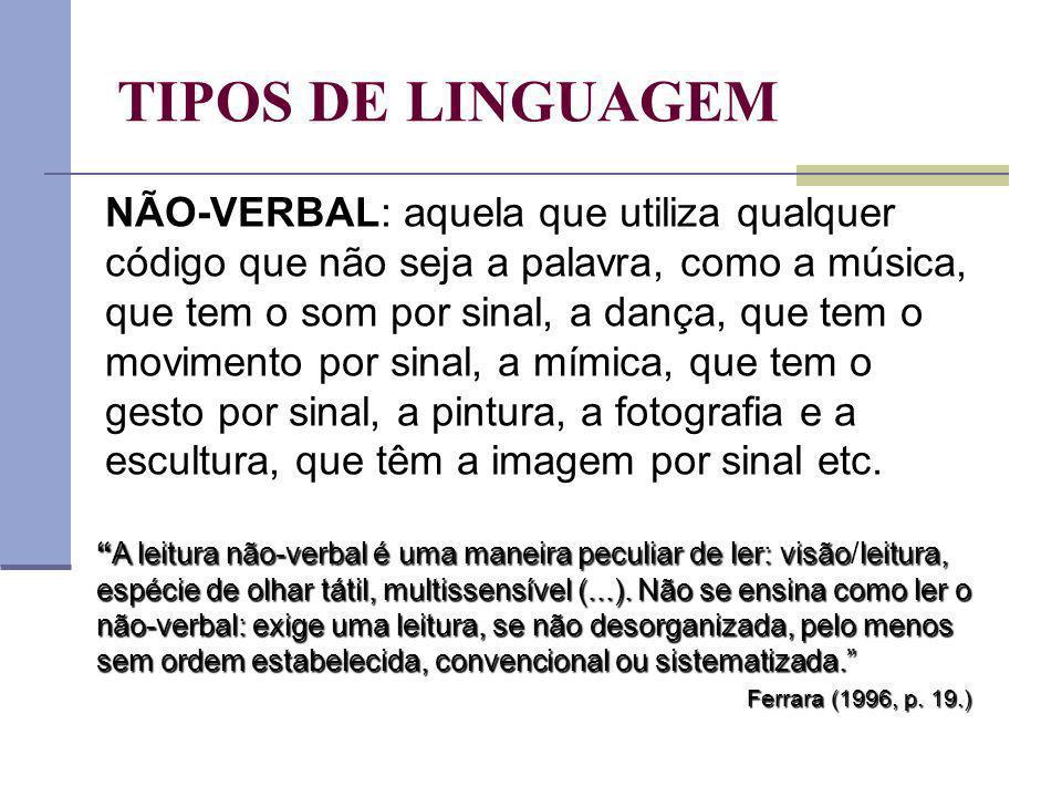 TIPOS DE LINGUAGEM 1. VERBAL: aquela que utiliza a língua (oral ou escrita), que tem a palavra, ou signos linguísticos, por sinal. As diferentes lingu