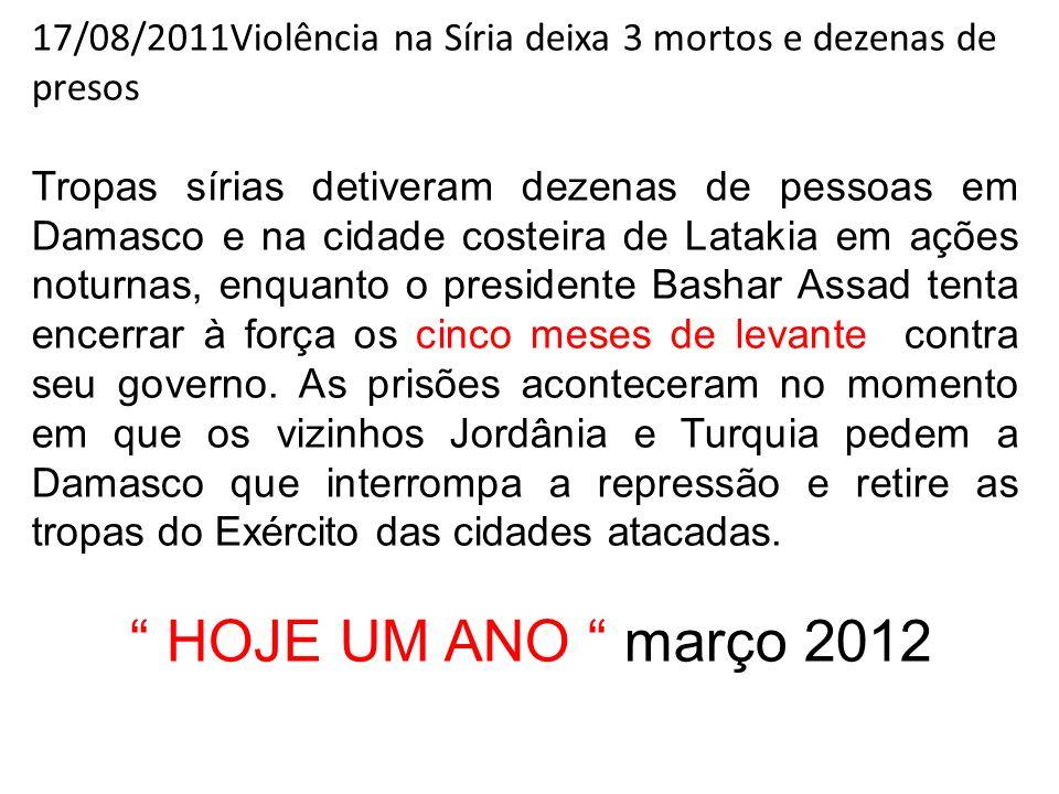 17/08/2011Violência na Síria deixa 3 mortos e dezenas de presos Tropas sírias detiveram dezenas de pessoas em Damasco e na cidade costeira de Latakia