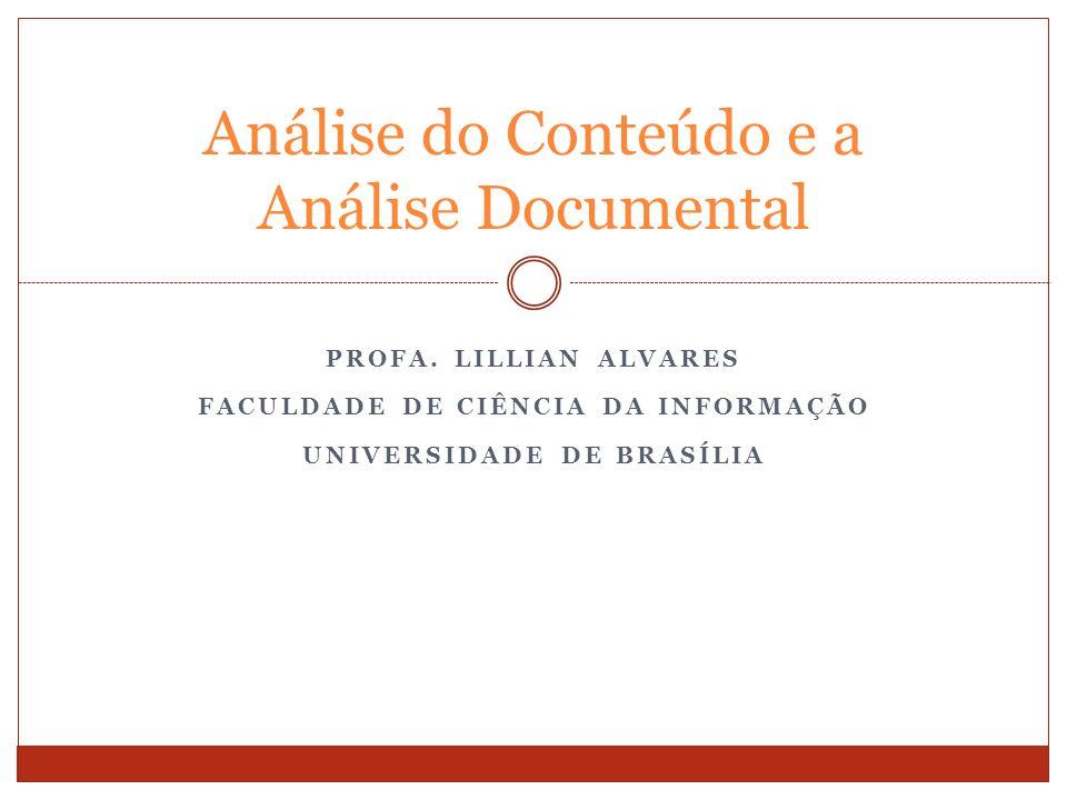 PROFA. LILLIAN ALVARES FACULDADE DE CIÊNCIA DA INFORMAÇÃO UNIVERSIDADE DE BRASÍLIA Análise do Conteúdo e a Análise Documental