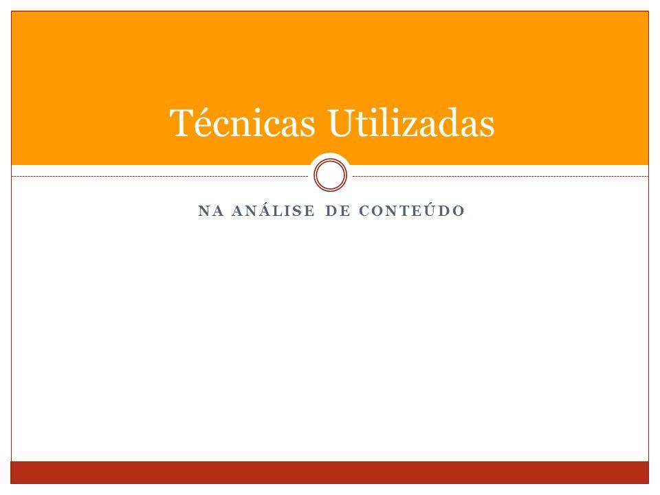 NA ANÁLISE DE CONTEÚDO Técnicas Utilizadas