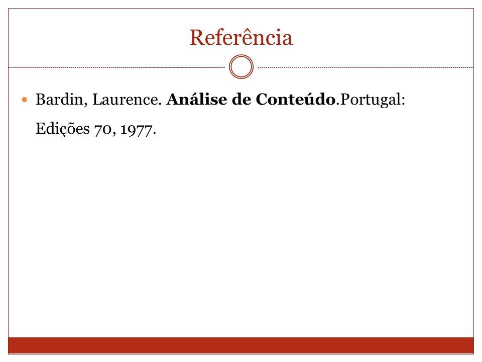 Referência Bardin, Laurence. Análise de Conteúdo.Portugal: Edições 70, 1977.