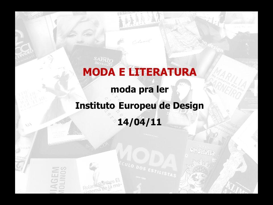 MODA E LITERATURA moda pra ler Instituto Europeu de Design 14/04/11 1