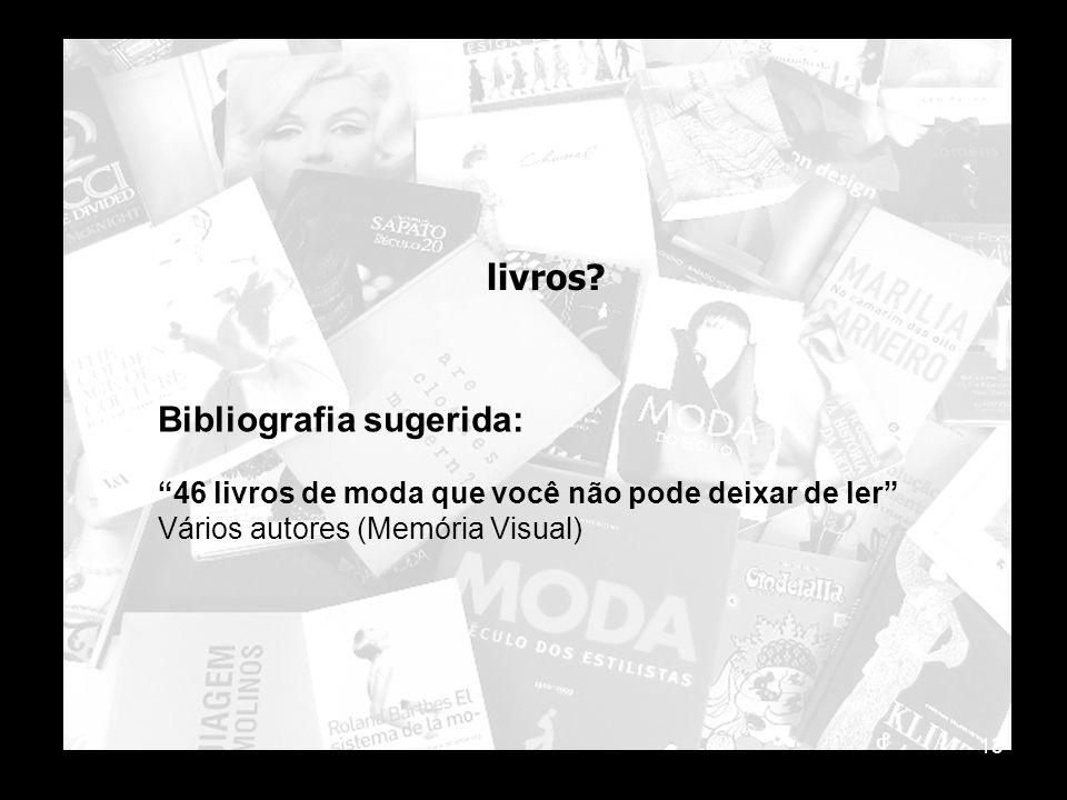Bibliografia sugerida: 46 livros de moda que você não pode deixar de ler Vários autores (Memória Visual) 13 livros?