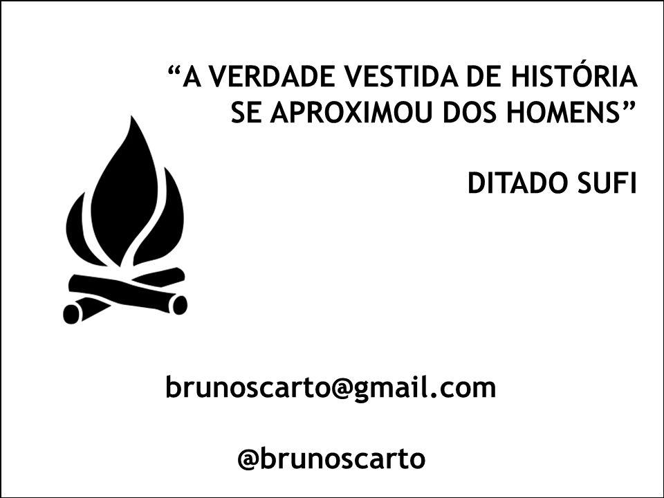 A VERDADE VESTIDA DE HISTÓRIA SE APROXIMOU DOS HOMENS DITADO SUFI brunoscarto@gmail.com @brunoscarto