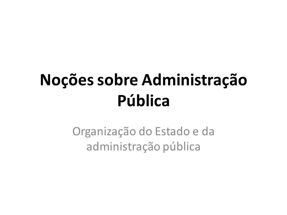 Noções sobre Administração Pública Organização do Estado e da administração pública