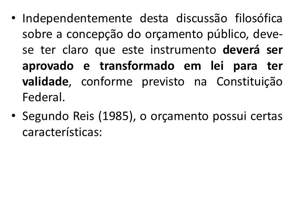 Independentemente desta discussão filosófica sobre a concepção do orçamento público, deve- se ter claro que este instrumento deverá ser aprovado e transformado em lei para ter validade, conforme previsto na Constituição Federal.