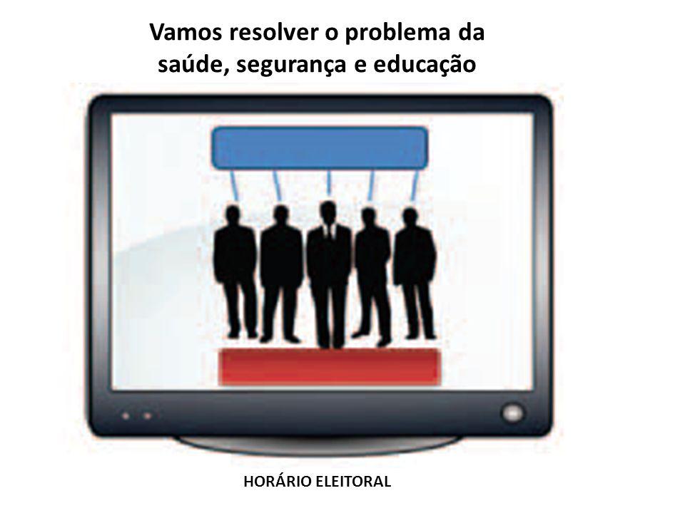 Vamos resolver o problema da saúde, segurança e educação HORÁRIO ELEITORAL