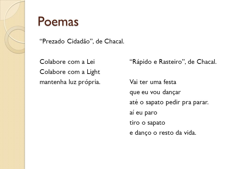 Poemas Prezado Cidadão, de Chacal. Colabore com a Lei Colabore com a Light mantenha luz própria. Rápido e Rasteiro, de Chacal. Vai ter uma festa que e