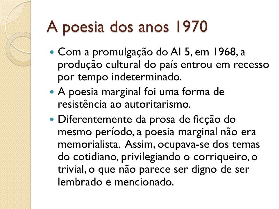 A poesia dos anos 1970 É uma poesia rápida e rasteira, como bem afirma Chacal, integrante do movimento poético marginal.