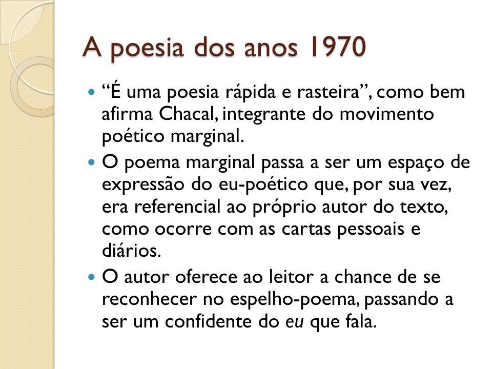 A poesia dos anos 1970 Estabelece-se, desse modo, o diálogo direto com o leitor, geralmente em tom informal, íntimo como a fala dos diários e das confidências.