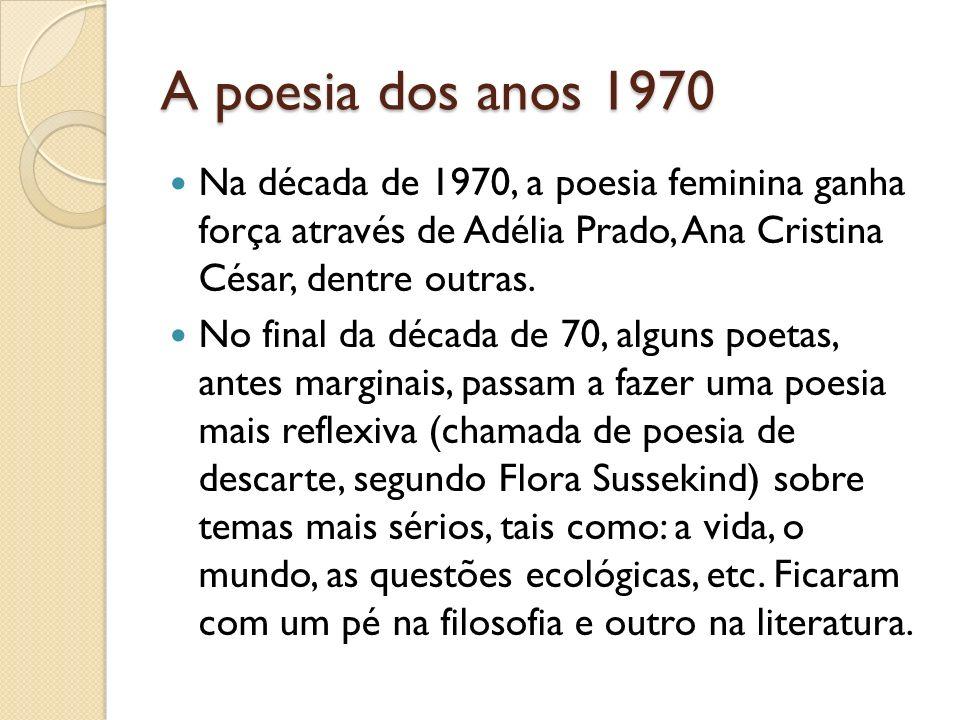 A poesia dos nos 1970 Poema Sujo, de Ferreira Gullar, foi uma das obras mais importantes do período, haja vista que mesclou memórias de infância e questionamento político num texto altamente elaborado, mas de expressão natural.