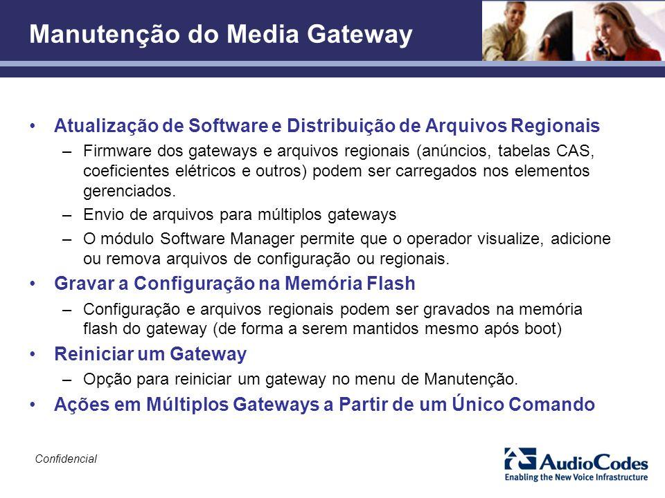 Confidencial Manutenção do Media Gateway Atualização de Software e Distribuição de Arquivos Regionais –Firmware dos gateways e arquivos regionais (anú