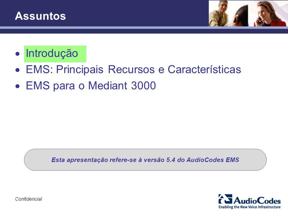 Confidencial Introdução EMS: Principais Recursos e Características EMS para o Mediant 3000 Assuntos Esta apresentação refere-se à versão 5.4 do AudioC