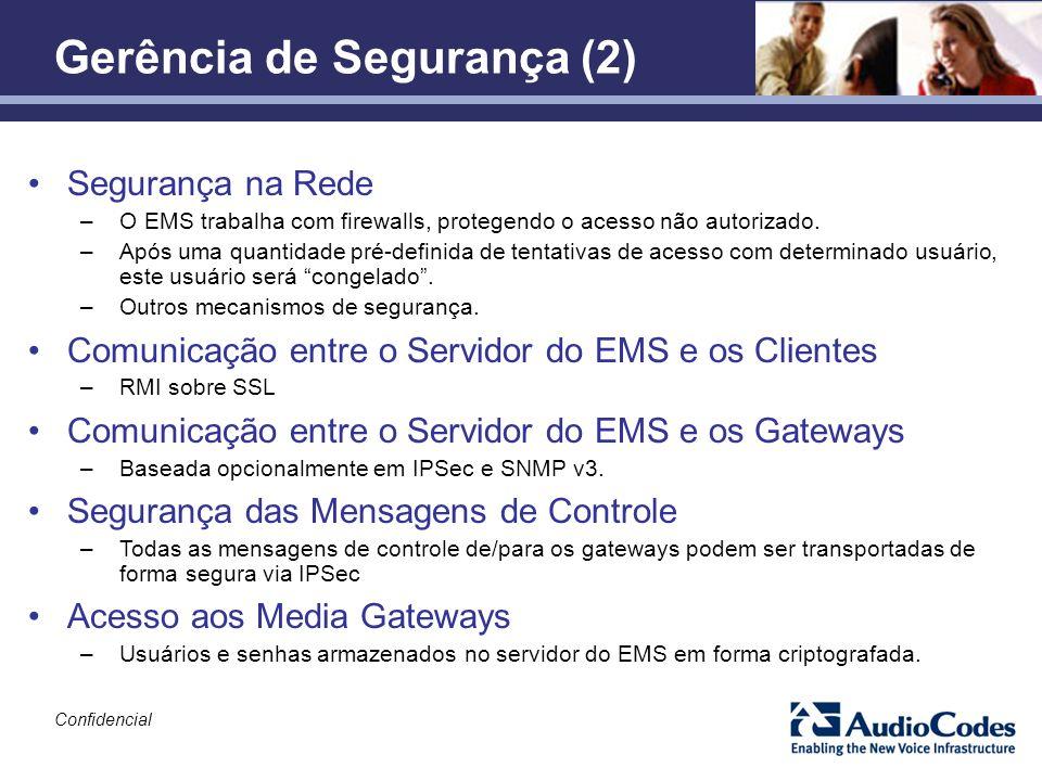 Confidencial Segurança na Rede –O EMS trabalha com firewalls, protegendo o acesso não autorizado. –Após uma quantidade pré-definida de tentativas de a