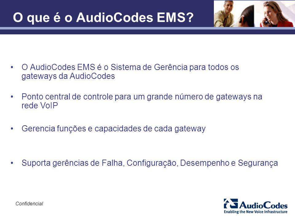 Confidencial O que é o AudioCodes EMS? O AudioCodes EMS é o Sistema de Gerência para todos os gateways da AudioCodes Gerencia funções e capacidades de