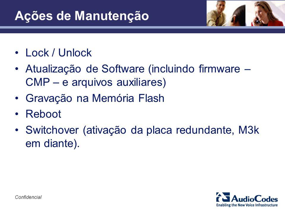 Confidencial Ações de Manutenção Lock / Unlock Atualização de Software (incluindo firmware – CMP – e arquivos auxiliares) Gravação na Memória Flash Re