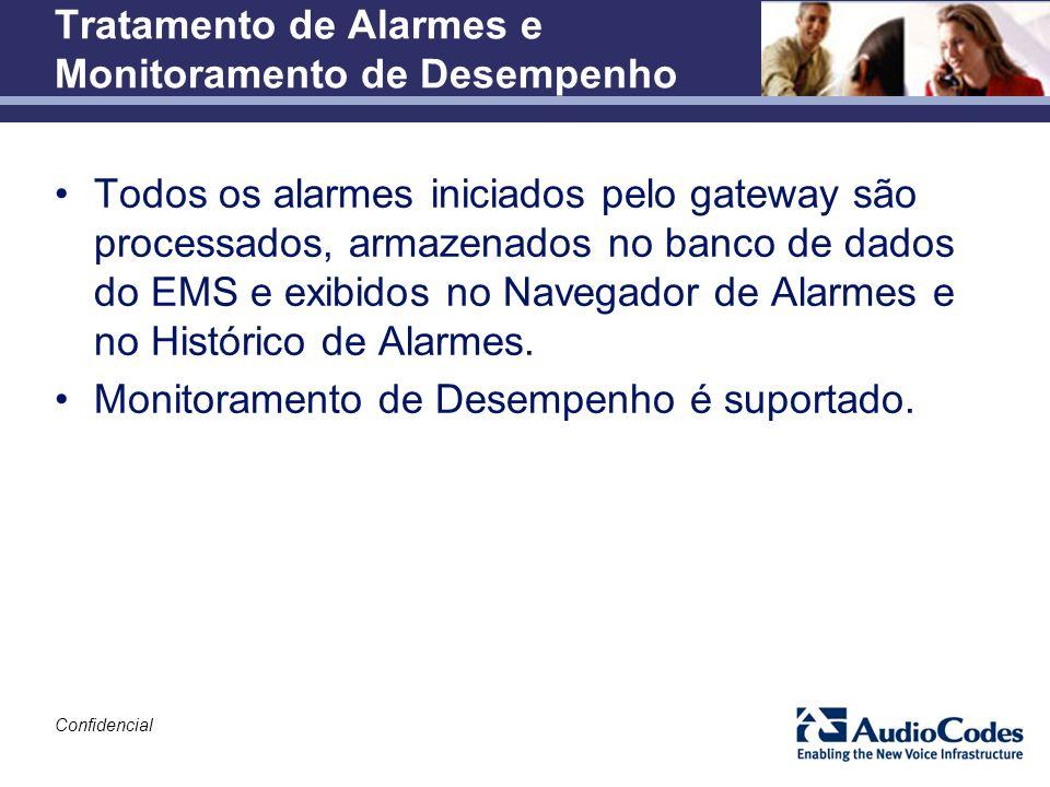 Confidencial Tratamento de Alarmes e Monitoramento de Desempenho Todos os alarmes iniciados pelo gateway são processados, armazenados no banco de dado
