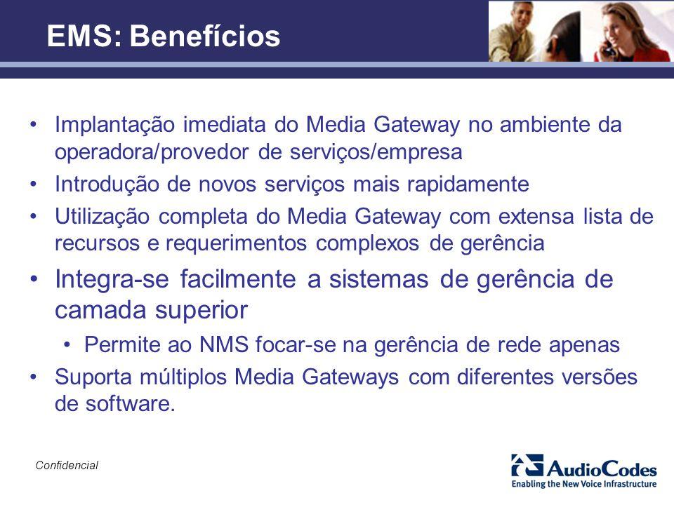 Confidencial EMS: Benefícios Implantação imediata do Media Gateway no ambiente da operadora/provedor de serviços/empresa Introdução de novos serviços
