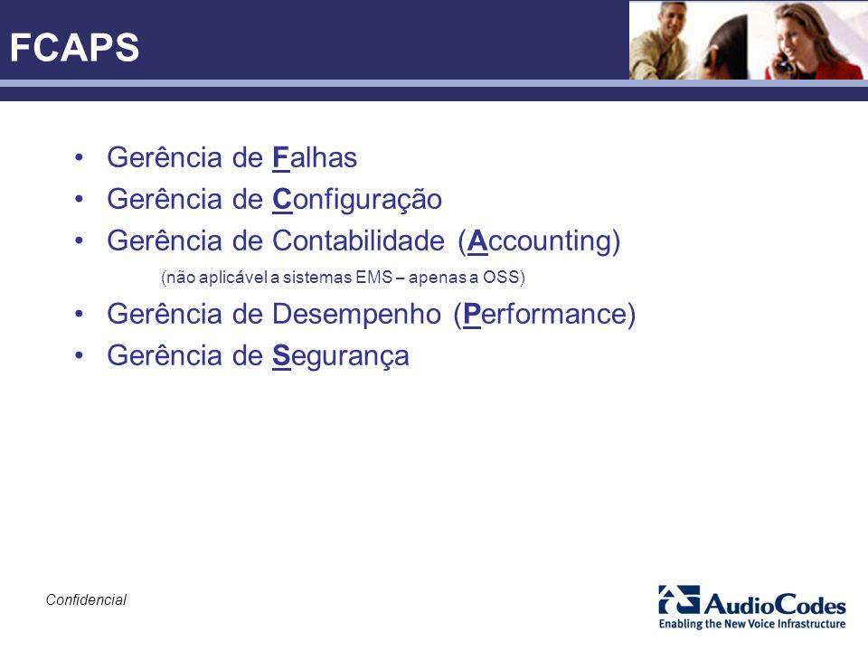 Confidencial FCAPS Gerência de Falhas Gerência de Configuração Gerência de Contabilidade (Accounting) (não aplicável a sistemas EMS – apenas a OSS) Ge