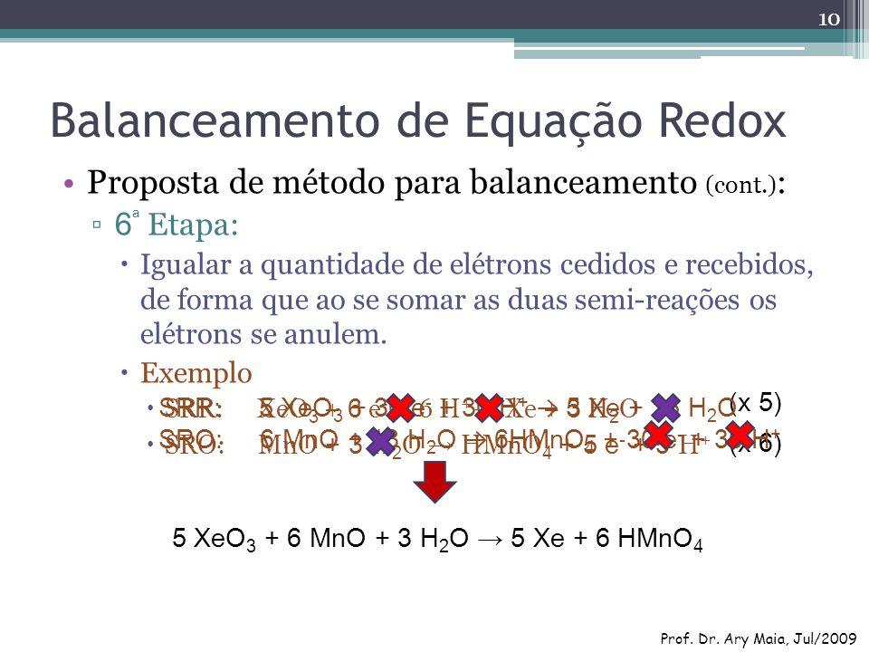 Balanceamento de Equação Redox Proposta de método para balanceamento (cont.) : 6 ª Etapa: Igualar a quantidade de elétrons cedidos e recebidos, de for