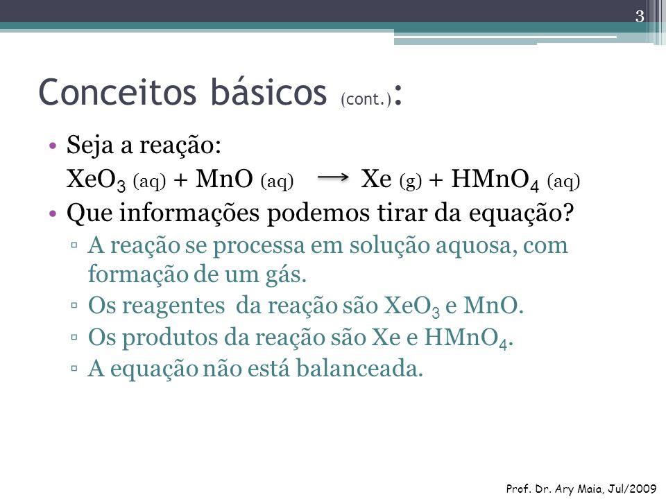 Conceitos básicos (cont.) : Seja a reação: XeO 3 (aq) + MnO (aq) Xe (g) + HMnO 4 (aq) Que informações podemos tirar da equação? A reação se processa e