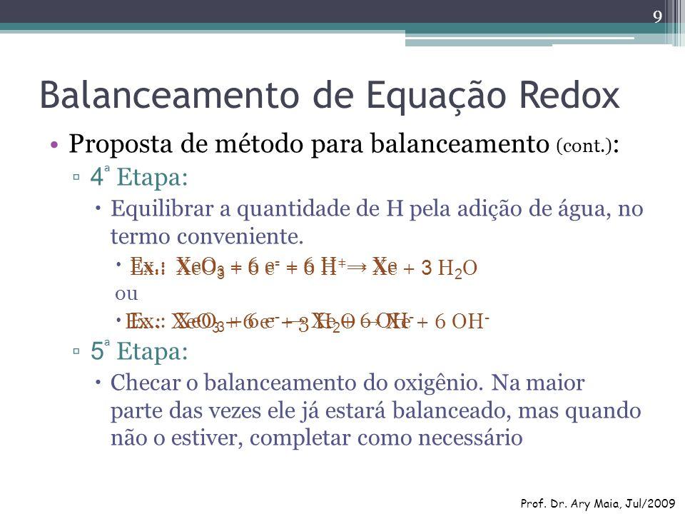 Balanceamento de Equação Redox Proposta de método para balanceamento (cont.) : 4 ª Etapa: Equilibrar a quantidade de H pela adição de água, no termo c