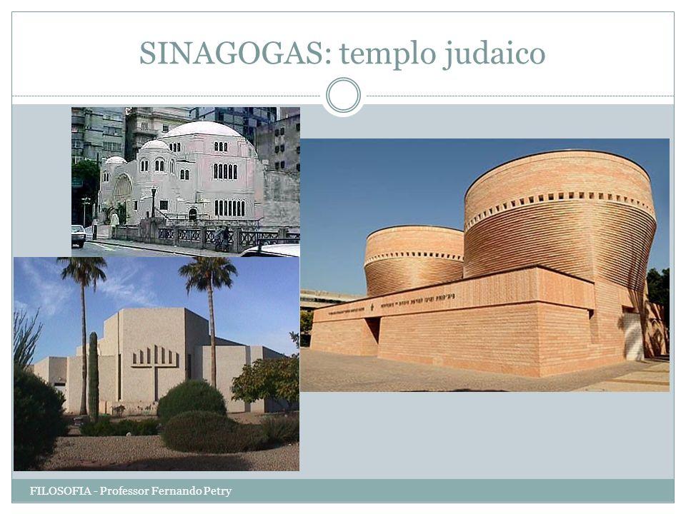 SINAGOGAS: templo judaico FILOSOFIA - Professor Fernando Petry
