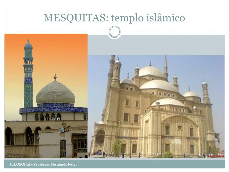 MESQUITAS: templo islâmico FILOSOFIA - Professor Fernando Petry
