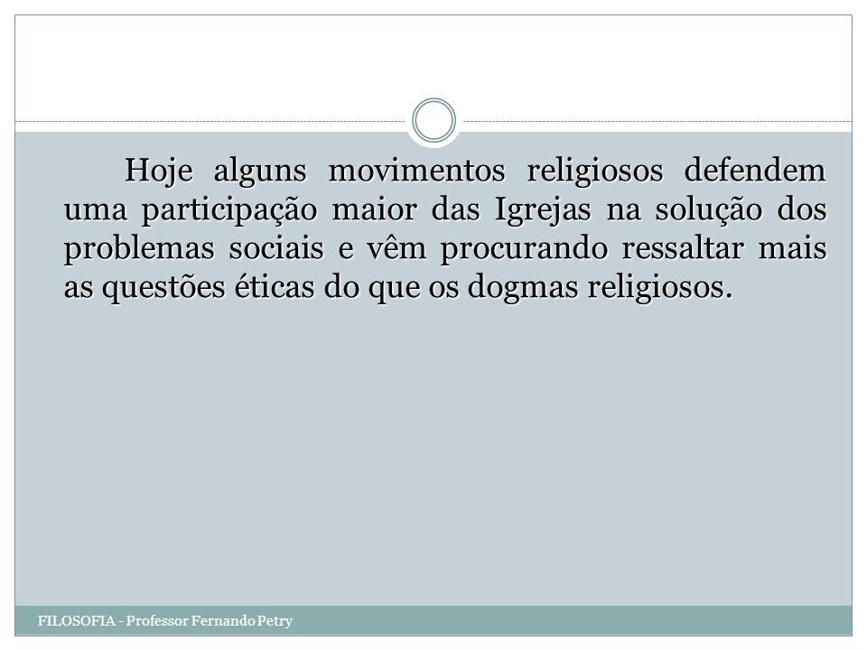 Hoje alguns movimentos religiosos defendem uma participação maior das Igrejas na solução dos problemas sociais e vêm procurando ressaltar mais as ques