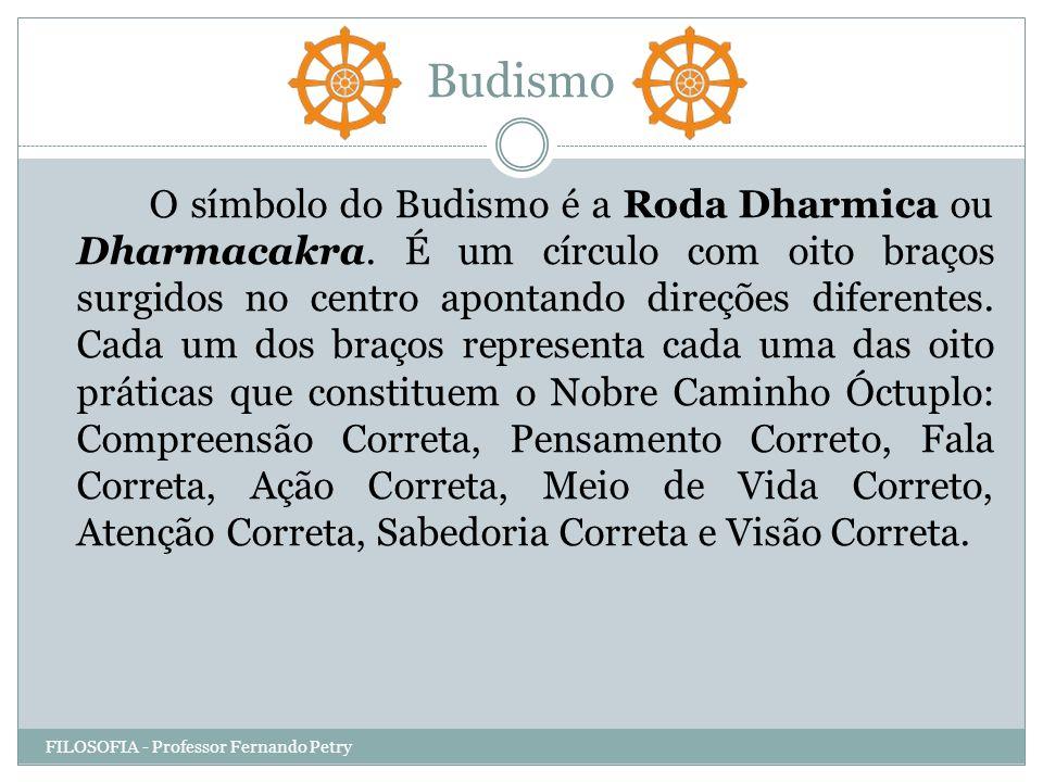 Budismo FILOSOFIA - Professor Fernando Petry O símbolo do Budismo é a Roda Dharmica ou Dharmacakra. É um círculo com oito braços surgidos no centro ap