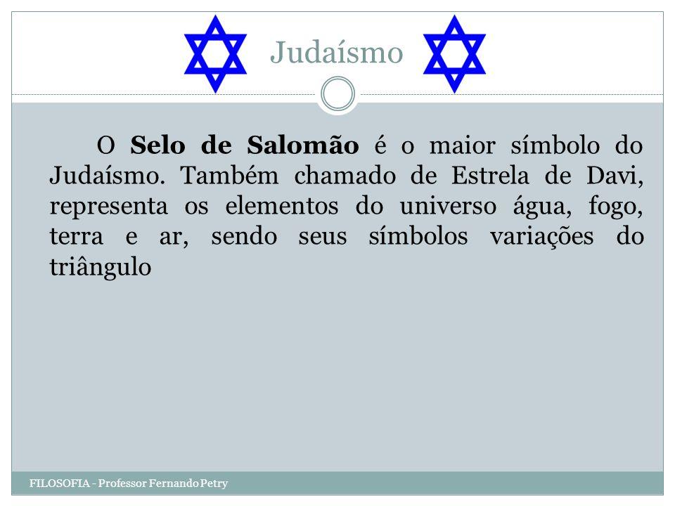 Judaísmo FILOSOFIA - Professor Fernando Petry O Selo de Salomão é o maior símbolo do Judaísmo. Também chamado de Estrela de Davi, representa os elemen