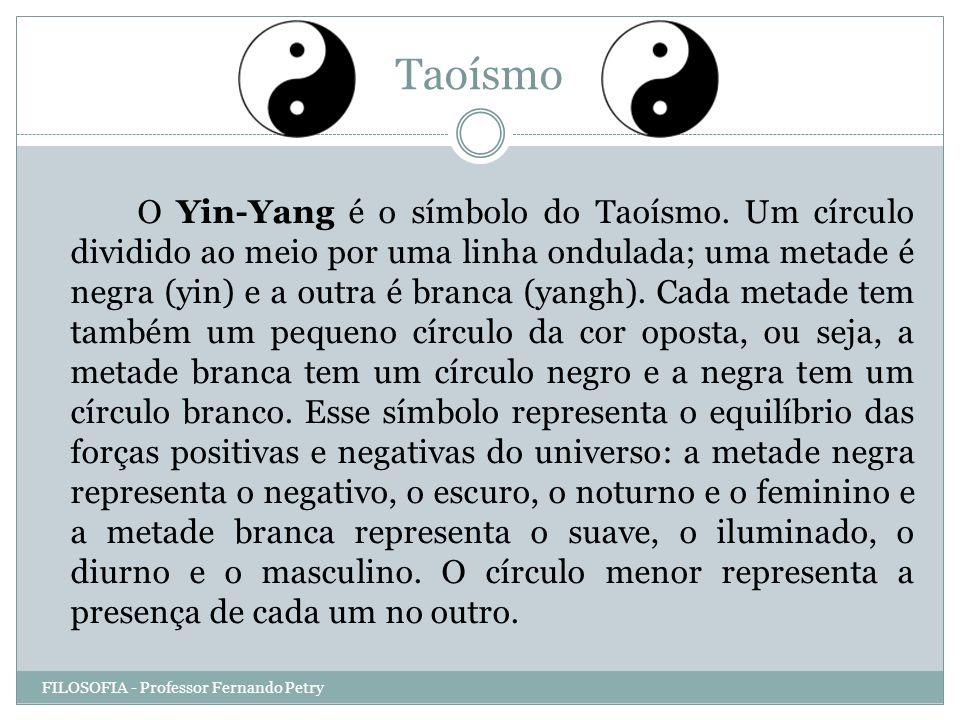 Taoísmo FILOSOFIA - Professor Fernando Petry O Yin-Yang é o símbolo do Taoísmo. Um círculo dividido ao meio por uma linha ondulada; uma metade é negra