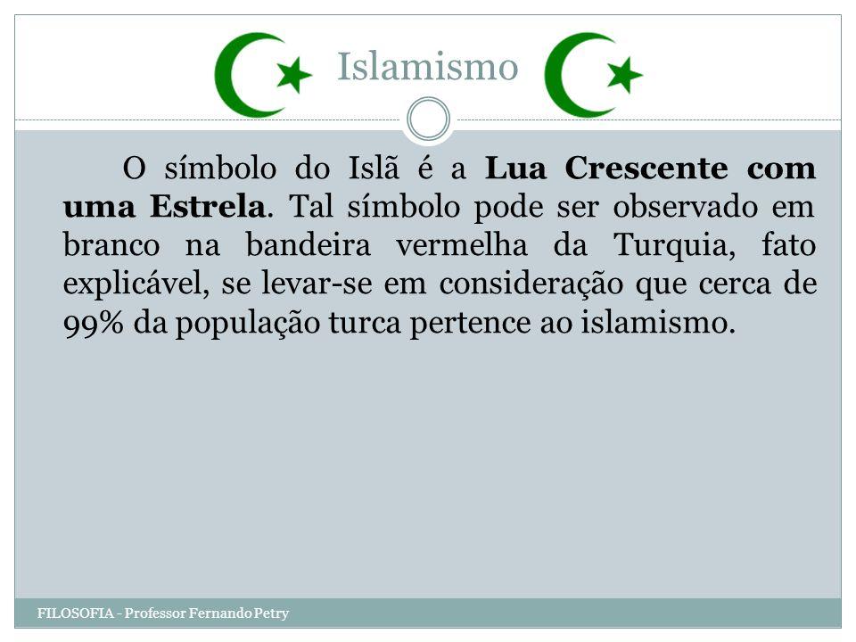 Islamismo FILOSOFIA - Professor Fernando Petry O símbolo do Islã é a Lua Crescente com uma Estrela. Tal símbolo pode ser observado em branco na bandei