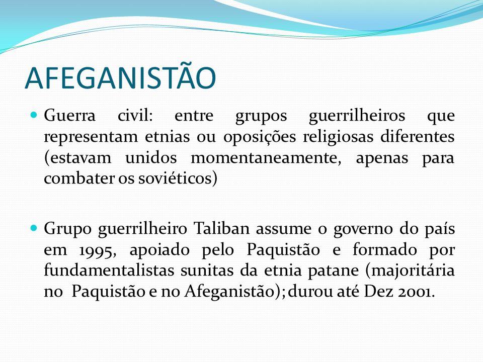 AFEGANISTÃO Guerra civil: entre grupos guerrilheiros que representam etnias ou oposições religiosas diferentes (estavam unidos momentaneamente, apenas