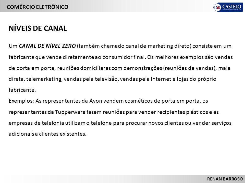 COMÉRCIO ELETRÔNICO RENAN BARROSO Um CANAL DE NÍVEL ZERO (também chamado canal de marketing direto) consiste em um fabricante que vende diretamente ao