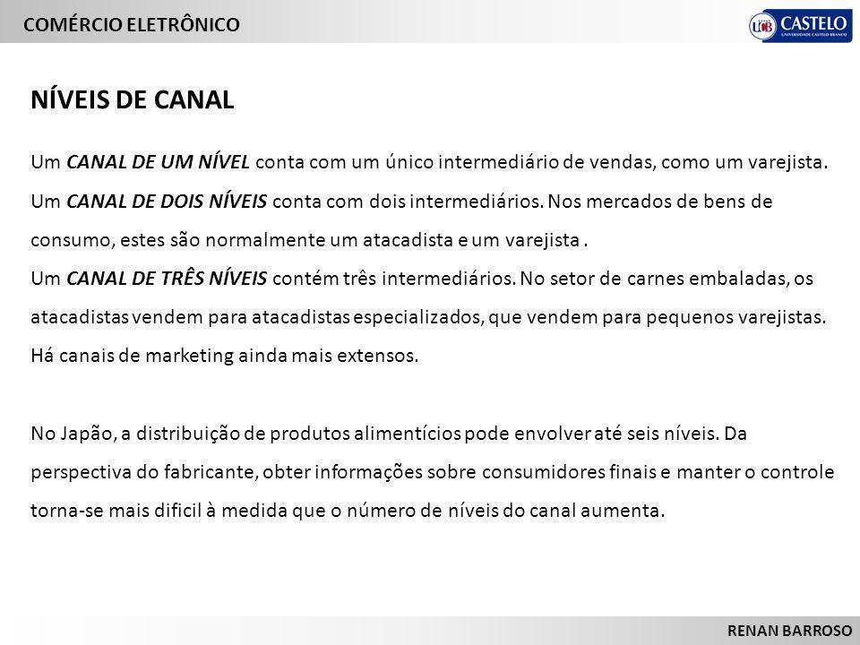 COMÉRCIO ELETRÔNICO RENAN BARROSO Um CANAL DE UM NÍVEL conta com um único intermediário de vendas, como um varejista. Um CANAL DE DOIS NÍVEIS conta co