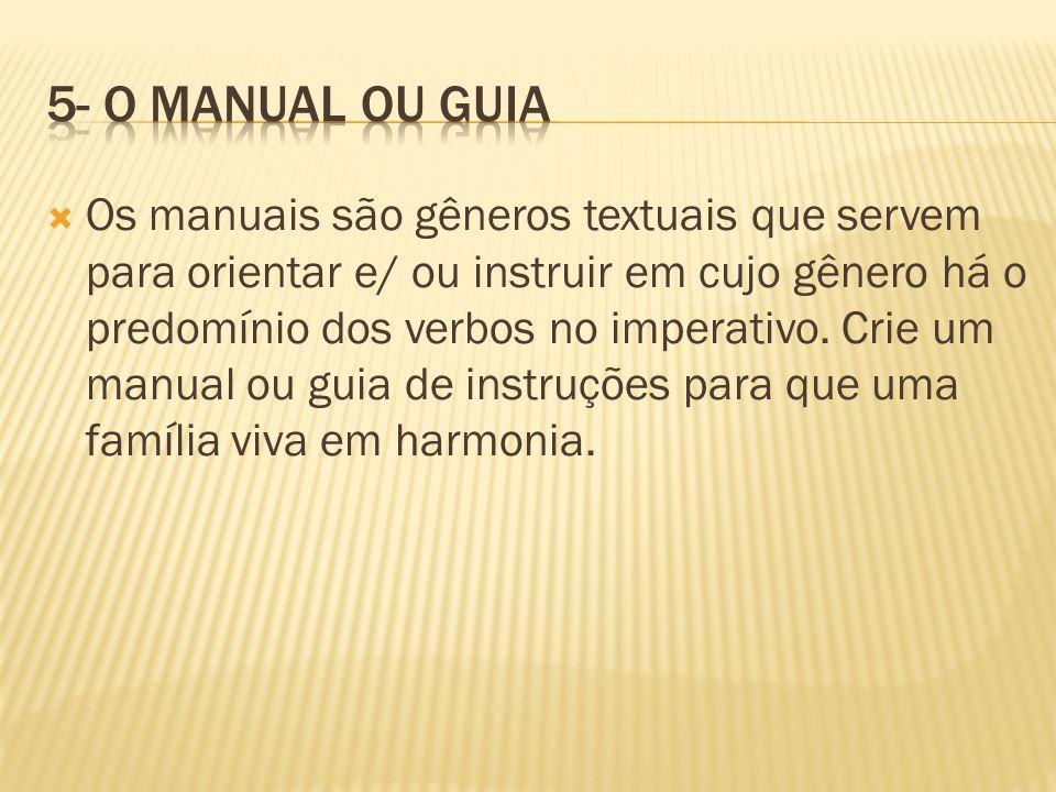 Os manuais são gêneros textuais que servem para orientar e/ ou instruir em cujo gênero há o predomínio dos verbos no imperativo. Crie um manual ou gui