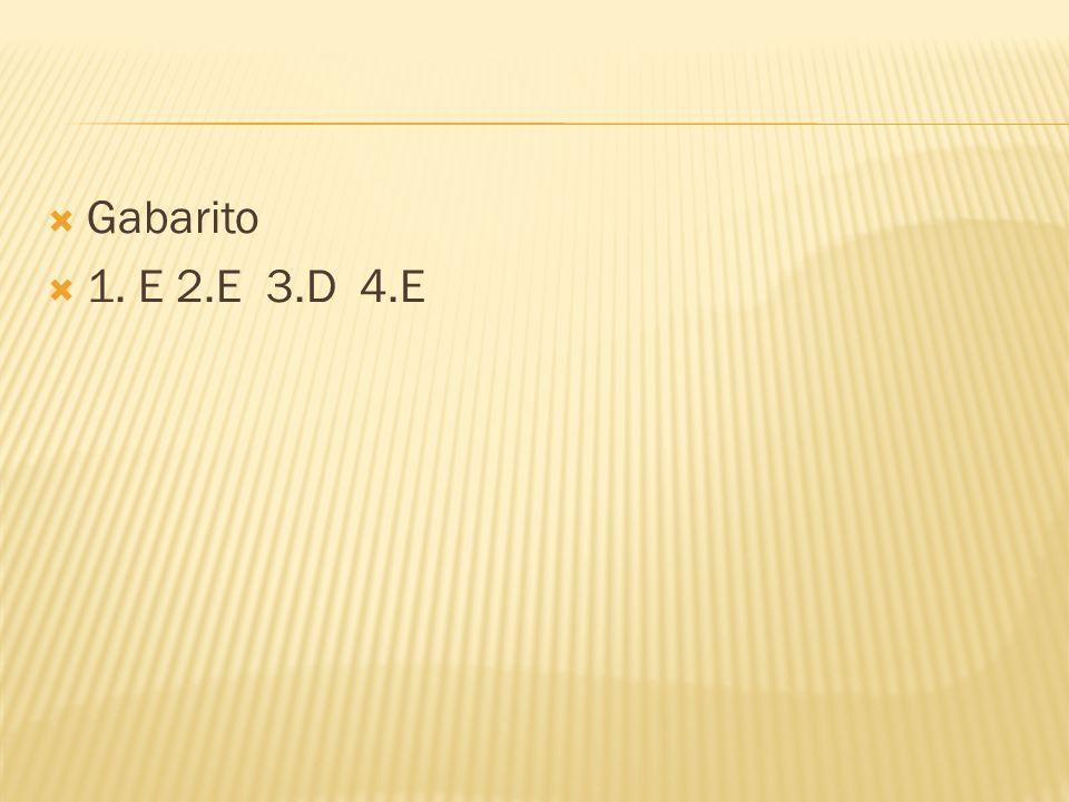 Gabarito 1. E 2.E 3.D 4.E