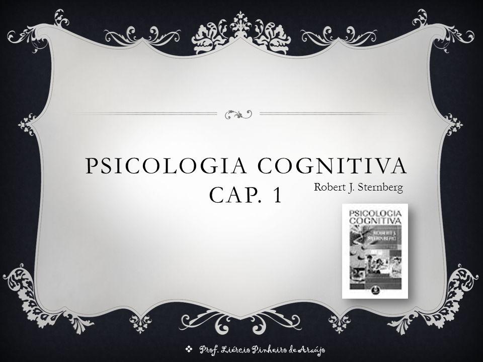 Prof. Liércio Pinheiro de Araújo PSICOLOGIA COGNITIVA CAP. 3 Robert J. Sternberg Percepção