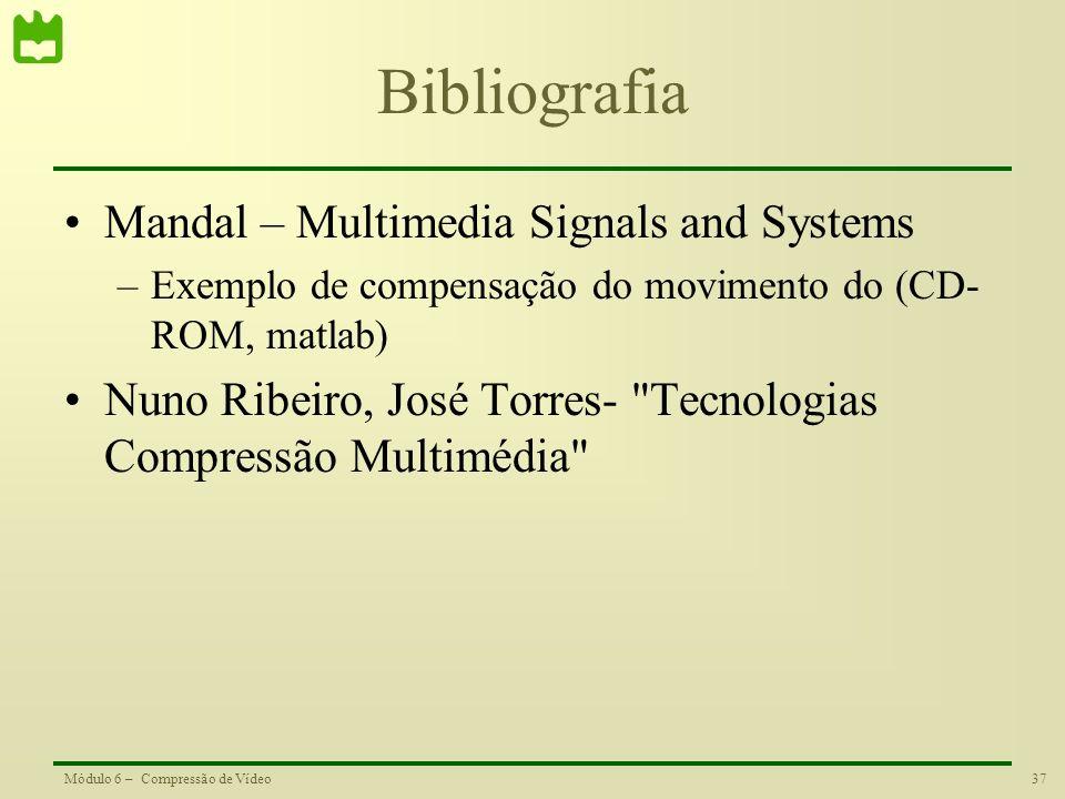 37Módulo 6 – Compressão de Vídeo Bibliografia Mandal – Multimedia Signals and Systems –Exemplo de compensação do movimento do (CD- ROM, matlab) Nuno R