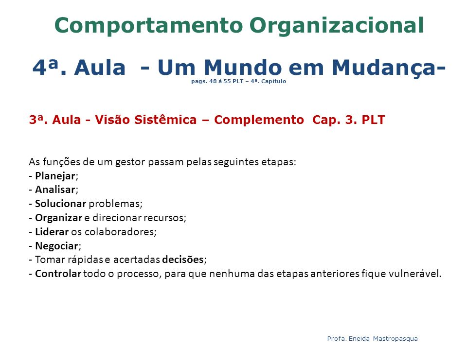 3ª. Aula - Visão Sistêmica – Complemento Cap. 3. PLT As funções de um gestor passam pelas seguintes etapas: - Planejar; - Analisar; - Solucionar probl