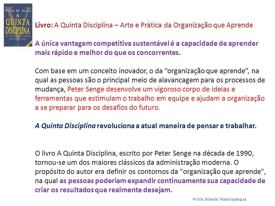 Livro: A Quinta Disciplina – Arte e Prática da Organização que Aprende A única vantagem competitiva sustentável é a capacidade de aprender mais rápido
