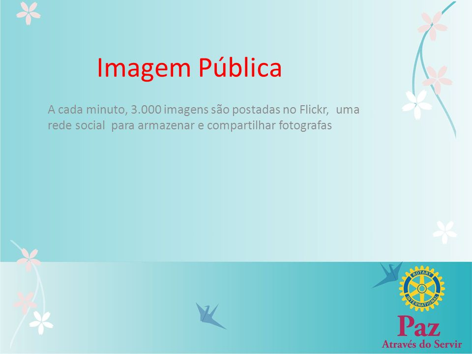Imagem Pública A cada minuto, 3.000 imagens são postadas no Flickr, uma rede social para armazenar e compartilhar fotografas