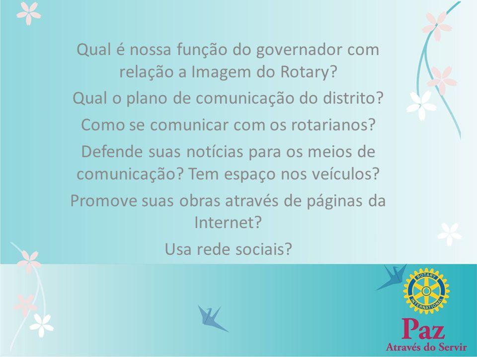 Qual é nossa função do governador com relação a Imagem do Rotary? Qual o plano de comunicação do distrito? Como se comunicar com os rotarianos? Defend