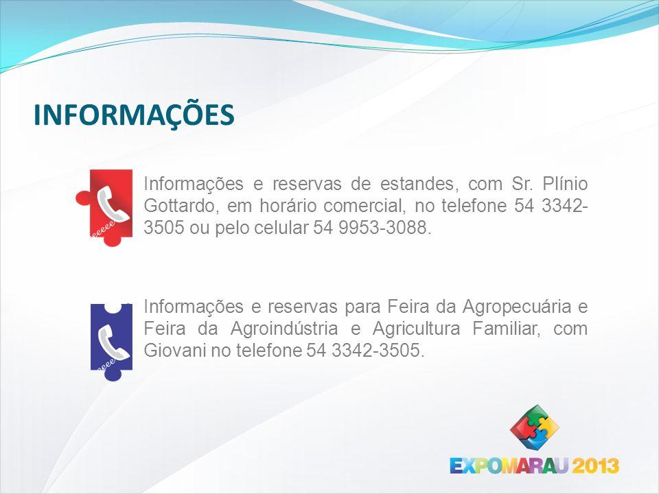 INFORMAÇÕES Informações e reservas de estandes, com Sr. Plínio Gottardo, em horário comercial, no telefone 54 3342- 3505 ou pelo celular 54 9953-3088.